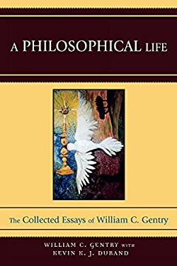 A Philosophical Life: The Collected Essays of William C. Gentry 9780761839965