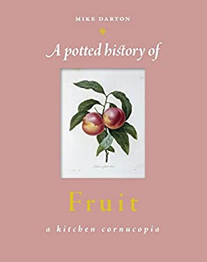 A Potted History of Fruit: A Kitchen Cornucopia 9780762770601