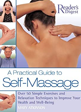 A Practical Guide to Self-Massage: Over 50 Simple Exercises and Relaxation Techniques to Improve Your Health and Well-Being 9780762105717