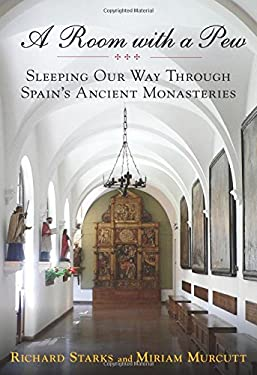 A Room with a Pew: Sleeping Our Way Through Spain's Ancient Monasteries 9780762781454