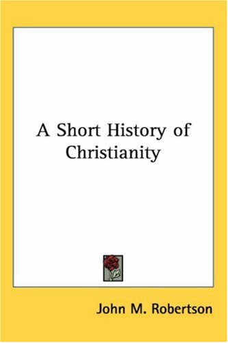 A Short History Of Christianity By John M Robertson border=