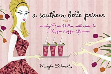 A Southern Belle Primer: Or Why Paris Hilton Will Never Be a Kappa Kappa Gamma 9780767925273