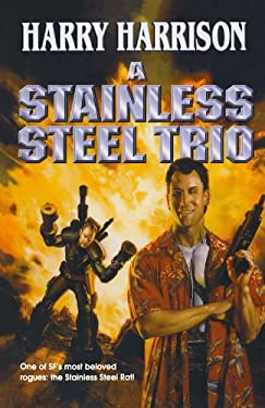 A Stainless Steel Trio: A Stainless Steel Rat Is Born/The Stainless Steel Rat Gets Drafted/The Stainless Steel Rat Sings the Blues 9780765302786