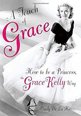 A Touch of Grace: How to Be a Princess, the Grace Kelly Way 9780762438044