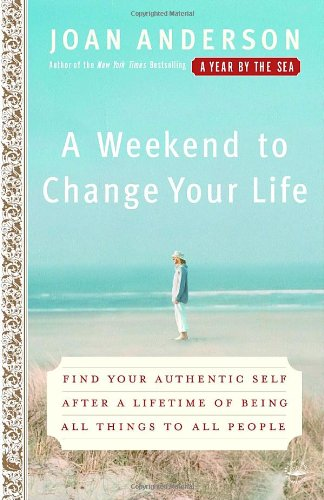 A Weekend to Change Your Life: Find Your Authentic Self After a Lifetime of Being All Things to All People 9780767920551