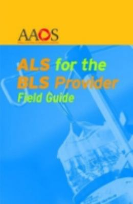 ALS for the BLS Provider Field Guide 9780763751715