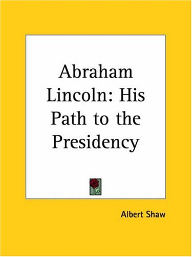Abraham Lincoln: His Path to the Presidency 9780766161450