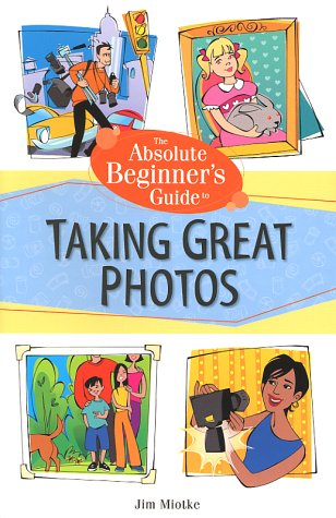 Absolute Beginner's Guide to Taking Great Photos 9780761536048