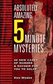 Absolutely Amazing Five-Minute Mysteries: 40 New Cases of Murder and Mayhem for You to Solve 2911032