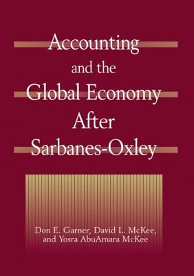 Accounting and the Global Economy After Sarbanes-Oxley 9780765613769