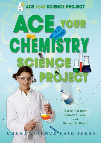 Ace Your Chemistry Science Project: Great Science Fair Ideas 9780766032279