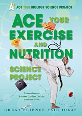 Ace Your Exercise and Nutrition Science Project: Great Science Fair Ideas 9780766032187
