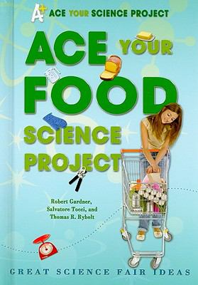Ace Your Food Science Project: Great Science Fair Ideas 9780766032286