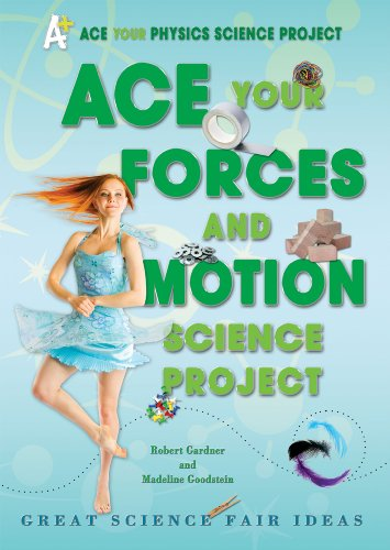 Ace Your Forces and Motion Science Project: Great Science Fair Ideas 9780766032224