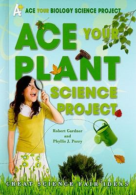 Ace Your Plant Science Project: Great Science Fair Ideas 9780766032217
