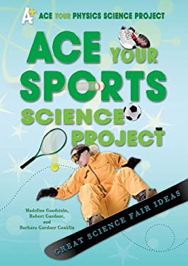 Ace Your Sports Science Project: Great Science Fair Ideas 9780766032293