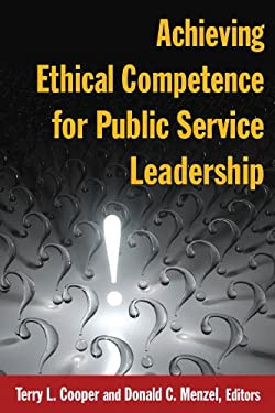 Achieving Ethical Competence for Public Service Leadership 9780765632463