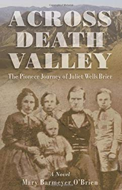 Across Death Valley: The Pioneer Journey of Juliet Wells Brier 9780762745050