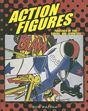 Action Figures: Paintings of Fun, Daring, and Adventure 9780761341727
