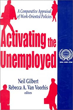 Activating the Unemployed: A Comparative Appraisal of Work-Oriented Policies 9780765807670