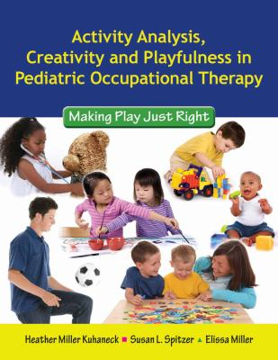 Activity Analysis, Creativity and Playfulness in Pediatric Occupational Therapy: Making Play Just Right 9780763756062