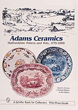 Adams Ceramics: Staffordshire Potters and Pots, 1779-1998 9780764308475