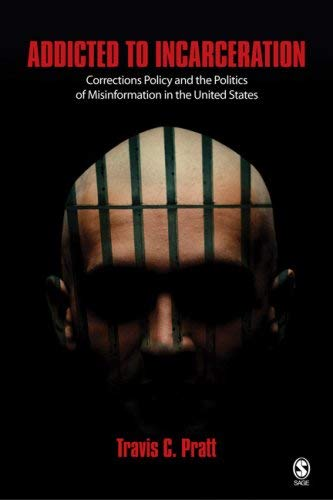 Addicted to Incarceration: Corrections Policy and the Politics of Misinformation in the United States 9780761928317