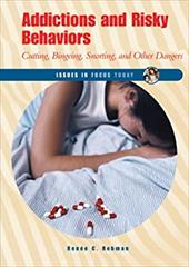 Addictions and Risky Behaviors: Cutting, Bingeing, Snorting, and Other Dangers
