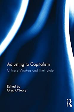 Adjusting to Capitalisn: Chinese Workers and the State 9780765600394