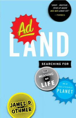 Adland: Searching for the Meaning of Life on a Branded Planet 9780767928977