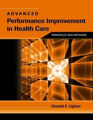 Advanced Performance Improvement in Health Care: Principles and Methods 9780763764494
