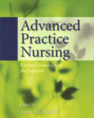 Advanced Practice Nursing: Essential Knowledge for the Profession 9780763748999