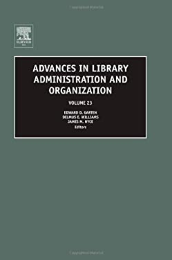 Advances in Library Administration and Organization 9780762312979