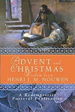 Advent and Christmas Wisdom from Henri J. M. Nouwen: Daily Scripture and Prayers Together with Nouwen's Own Words 9780764812187