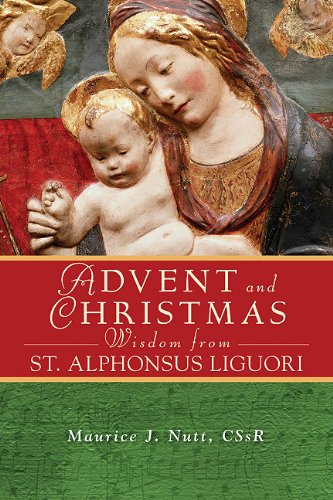 Advent and Christmas Wisdom from Saint Alphonsus Liguori: Daily Scripture and Prayers Together with Saint Alphonsus Liguori's Own Words 9780764819094