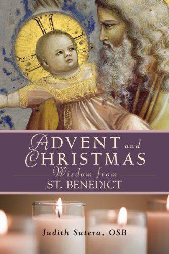Advent and Christmas Wisdom from Saint Benedict: Daily Scriptures and Prayers Together with Saint Benedict's Own Words 9780764818837