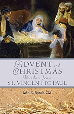 Advent and Christmas Wisdom from Saint Vincent de Paul: Daily Scriptures and Prayers Together with Saint Vincent de Paul's Own Words 9780764820106