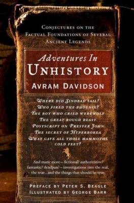 Adventures in Unhistory: Conjectures on the Factual Foundations of Several Ancient Legends 9780765307606