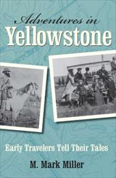 Adventures in Yellowstone: Early Travelers Tell Their Tales 2916911