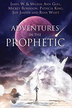 Adventures in the Prophetic 9780768431636