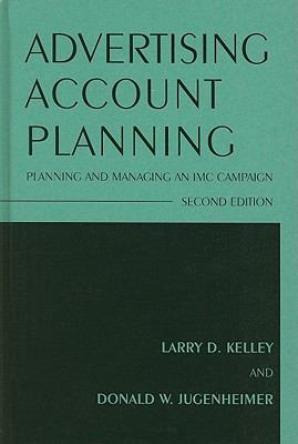 Advertising Account Planning: Planning and Managing an IMC Campaign 9780765625632
