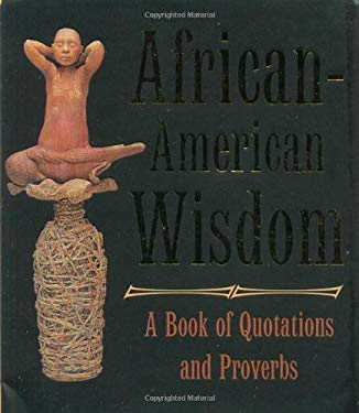 African-American Wisdom: A Book of Quotations and Proverbs 9780762412389