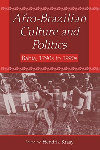 Afro-Brazilian Culture and Politics: Bahia, 1790s to 1990s 9780765602268