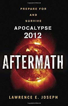Aftermath: Prepare for and Survive Apocalypse 2012 9780767930796