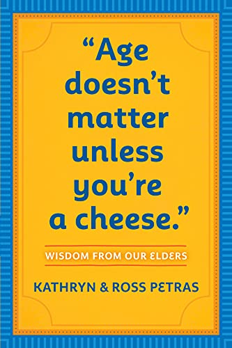 Age Doesn't Matter Unless You're a Cheese: Wisdom from Our Elders 9780761125181