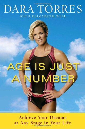 Age Is Just a Number: Achieve Your Dreams at Any Stage in Your Life 9780767931915