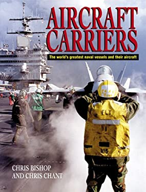 Aircraft Carriers: The World's Greatest Naval Vessels and Their Aircraft 9780760320051
