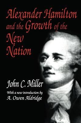 Alexander Hamilton and the Growth of the New Nation 9780765805515
