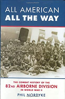 All American, All the Way: The Combat History of the 82nd Airborne Division in World War II 9780760322017