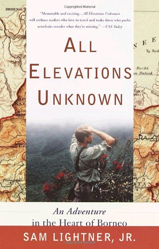 All Elevations Unknown: An Adventure in the Heart of Borneo 9780767907750